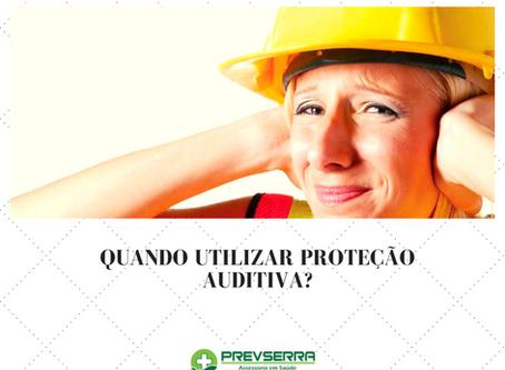 Quando utilizar a proteção auditiva?