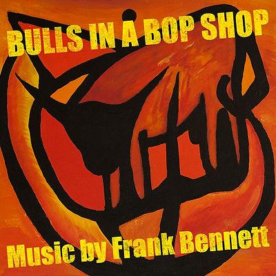 Bulls in a Bop Shop - music by Frank Bennett