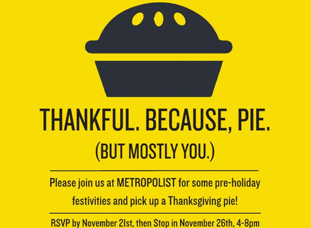 Block your calendar for Tuesday, November 26th for our annual Pie Night party at Metropolist!