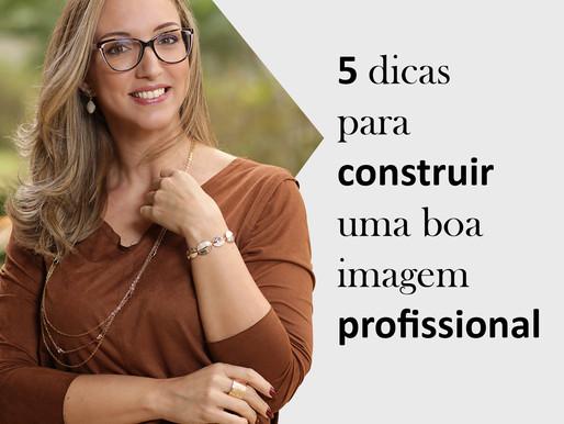 5 dicas para construir uma boa imagem profissional