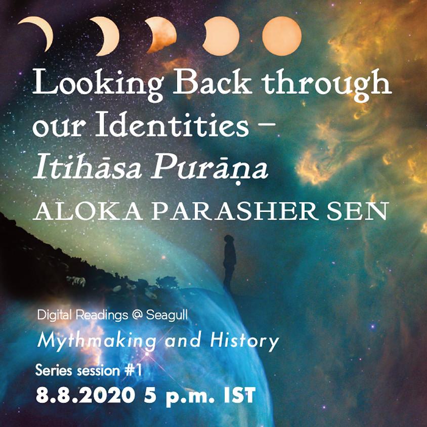 Looking back through our Identities - Itihāsa Purāna