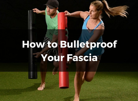 How to Bulletproof Your Fascia