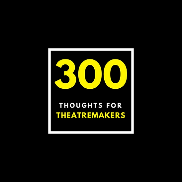 300 thoughts for theatremakers.png
