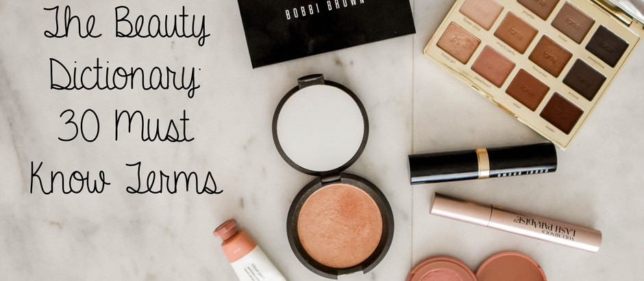 The Beauty Glossary - 30+ Terms All Makeup Lovers Need To Know