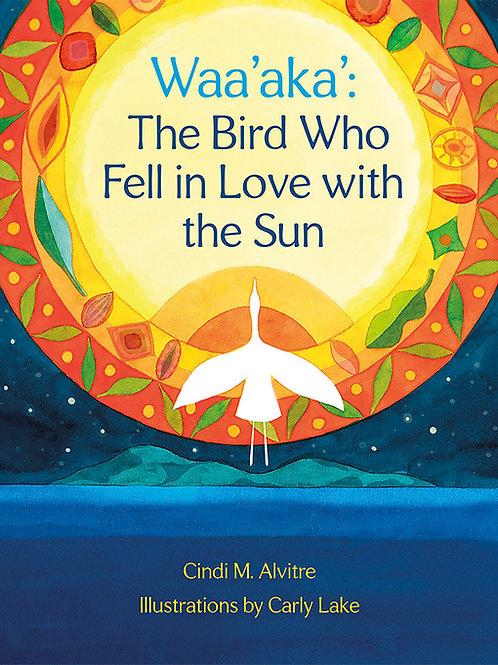 Waa'aka': The Bird Who Fell in Love with the Sun