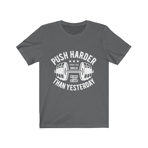 Push Harder Than Yesterday Short Sleeve Tee