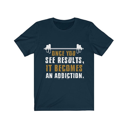 Once You See Results It Becomes an Addiction Short Sleeve Tee