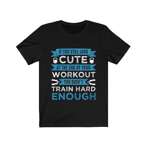 If You Still Look Cute at the End of Your Workout Short Sleeve Tee