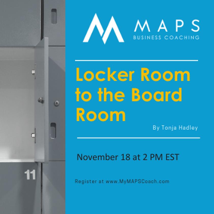 Locker Room to the Board Room