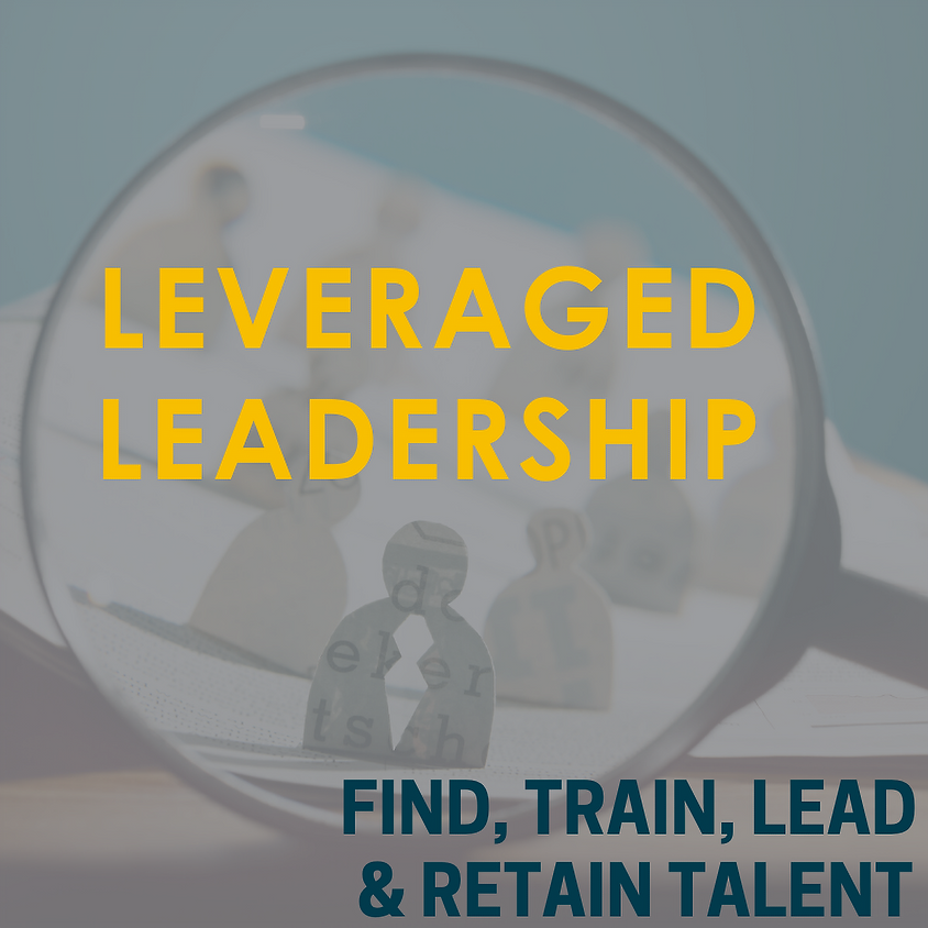 Leveraged Leadership - Find, Train, Lead & Retain Talent with Charlotte Savoy & Abe Shreve