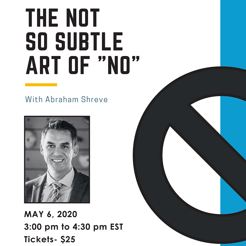 The Not So Subtle Art of NO!  Hosted by Abe Shreve