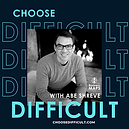 Podcast Cover - Choose Difficult - Final