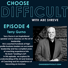 Terry Gurno - Choose Difficult Podcast with Abe Shreve