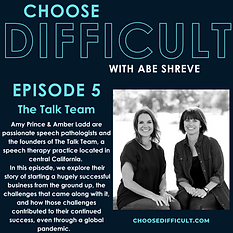 The Talk Team on the Choose Difficult Podcast with Abe Shreve