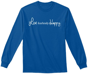 live fearlessly happy tshirt non attagir