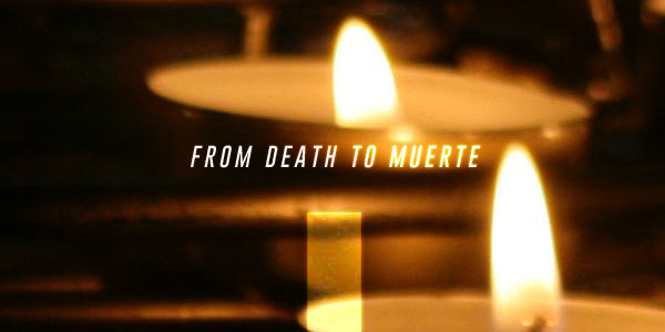 From Death to Muerte