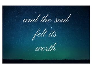 And the soul felt its worth.