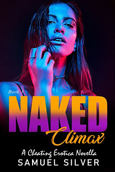 Naked Climax Book Cover. A Cheating Erotica Story by Samuel Silver.