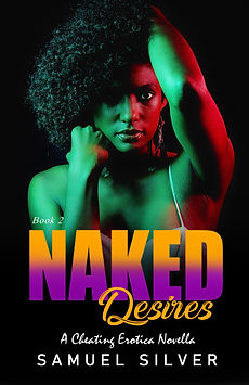 Naked Desires Book Cover. A Cheating Erotica Story by Samuel Silver.