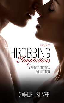 Throbbing Temptations (Book 1) Cover. A Short Story Erotica Collection by Samuel Silver.