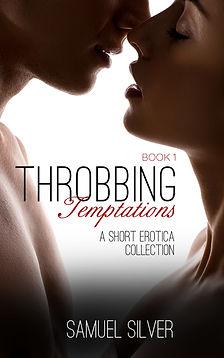 Throbbing Desires (Book 1) Cover. A Short Story Erotica Collection by Samuel Silver.