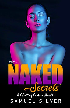 Naked Secrets Book Cover. A Cheating Erotica Story by Samuel Silver.