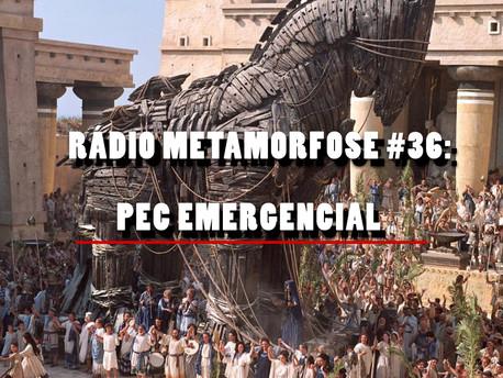Rádio Metamorfose #36: PEC Emergencial