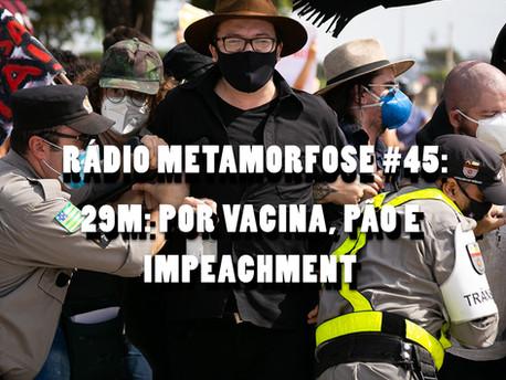 RM#45: 29M por vacina, pão e impeachment