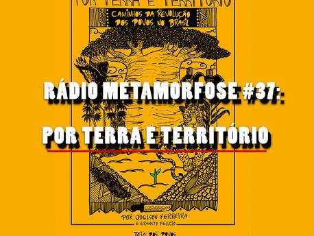 Rádio Metamorfose #37: Por terra e território