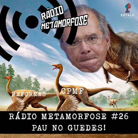 Rádio Metamorfose #26: Pau no Guedes