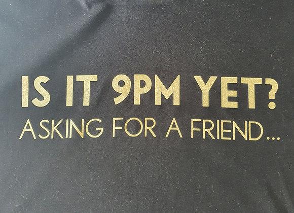 "Sigz Unisex Tee - ""IS IT 9PM YET?"""