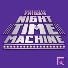 FRIDAY NIGHT TIME MACHINE