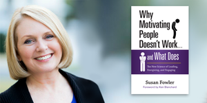 Susan Fowler's Why Motivating People Doesn't Work