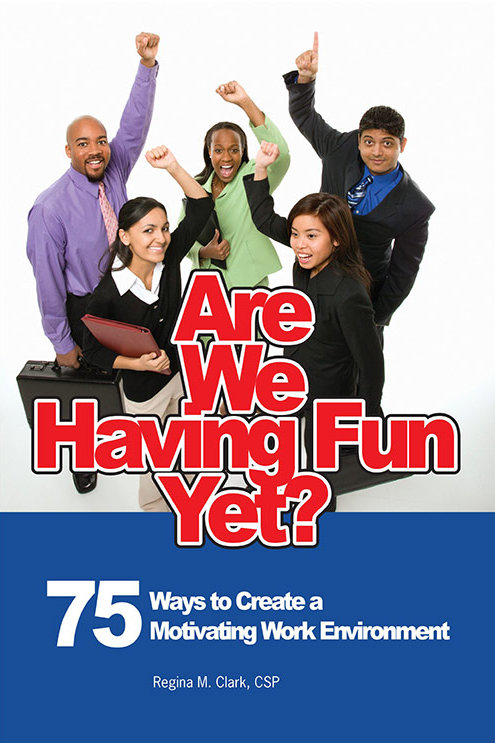 Are We Having Fun Yet? 75 Ways to Create a Motivating Work Environment