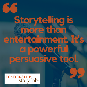"""""""Storytelling is more than entertainment. It's a powerful persuasive tool."""""""