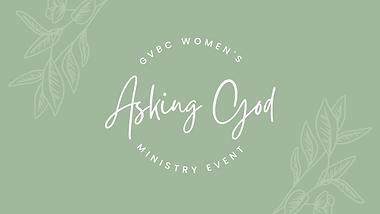 GVBC Women's Event: Asking God