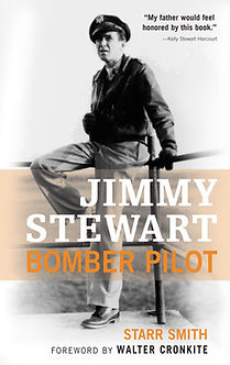 Jimmy Stewart: Bomber Pilot,  by Starr Smith - Foreword by Walter Cronkite