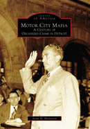 Motor City Mafia: A Century of Organized Crime in Detroit, by Scott M. Burnstein