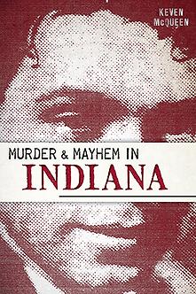 Murder & Mayhem in Indiana, by Keven McQueen