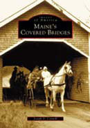 Maine's Covered Bridges, by Joseph D. Conwill