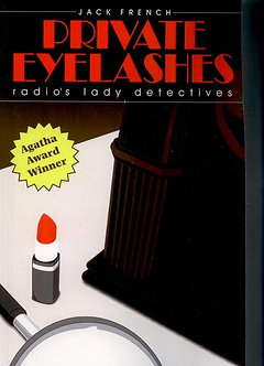 Private Eyelashes: Radio's Lady Detectives, by Jack French