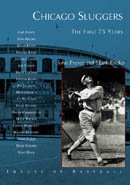Chicago Sluggers: The First 75 Years, by John Freyer and Mark Rucker