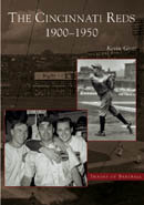 The Cincinnati Reds: 1900-1950,  by Kevin Grace