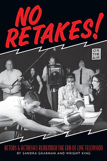 No Retakes: Remembering Live Television, by Sandra Grabman and Wright King