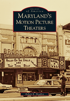 Maryland's Motion Picture Theaters, by Robert K. Headley