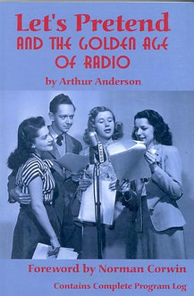 Let's Pretend and the Golden Age of Radio, by Arthur Anderson