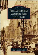 Philadelphia's Golden Age of Retail, by Lawrence M. Arrigale & Thomas H. Keels