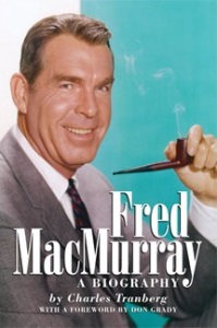 Fred MacMurray: A Biography, by Charles Tranberg