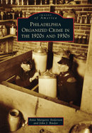 Philadelphia Organized Crime in the 1920s & 1930s by Anne Margaret Anderson