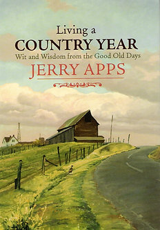 Living a Country Year: Wit and Wisdom from the Good Old Days,  by Jerry Apps